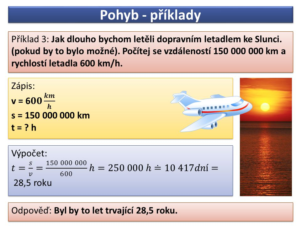 Pohyb - příklady Příklad 3: Jak dlouho bychom letěli dopravním letadlem ke Slunci.