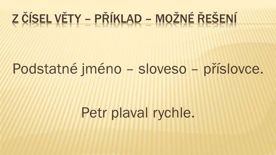 Podstatné jméno – sloveso – příslovce. Petr plaval rychle.