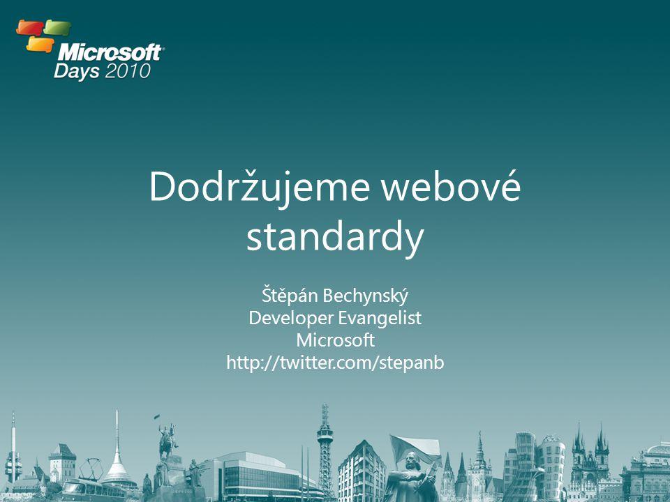 Dodržujeme webové standardy Štěpán Bechynský Developer Evangelist Microsoft http://twitter.com/stepanb