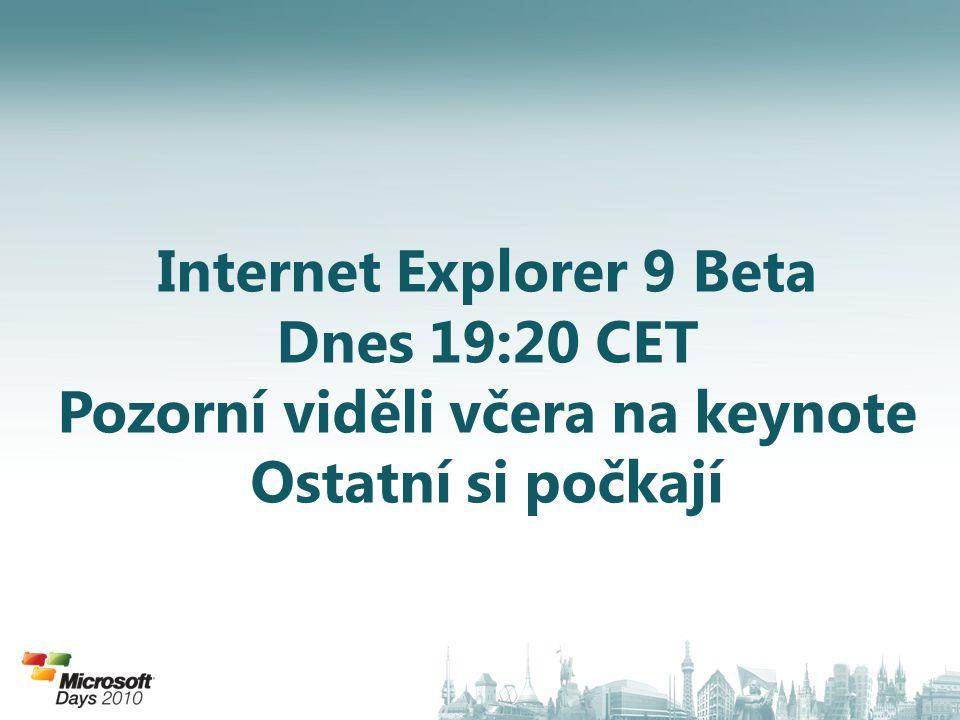 Internet Explorer 9 Beta Dnes 19:20 CET Pozorní viděli včera na keynote Ostatní si počkají