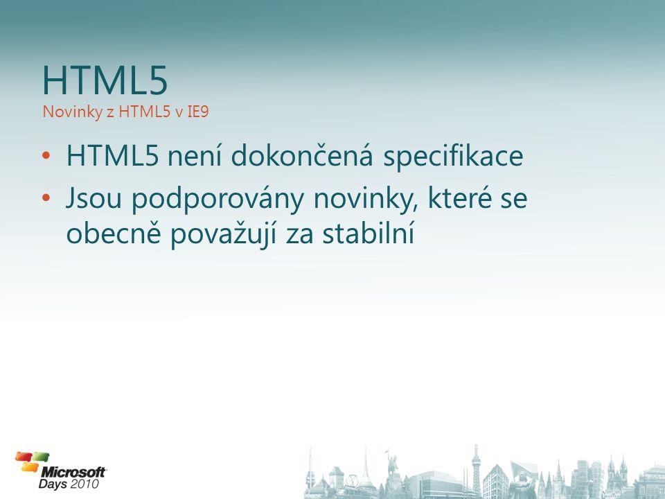 HTML5 není dokončená specifikace Jsou podporovány novinky, které se obecně považují za stabilní HTML5 Novinky z HTML5 v IE9