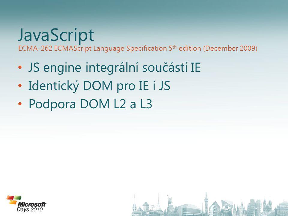JS engine integrální součástí IE Identický DOM pro IE i JS Podpora DOM L2 a L3 JavaScript ECMA-262 ECMAScript Language Specification 5 th edition (Dec