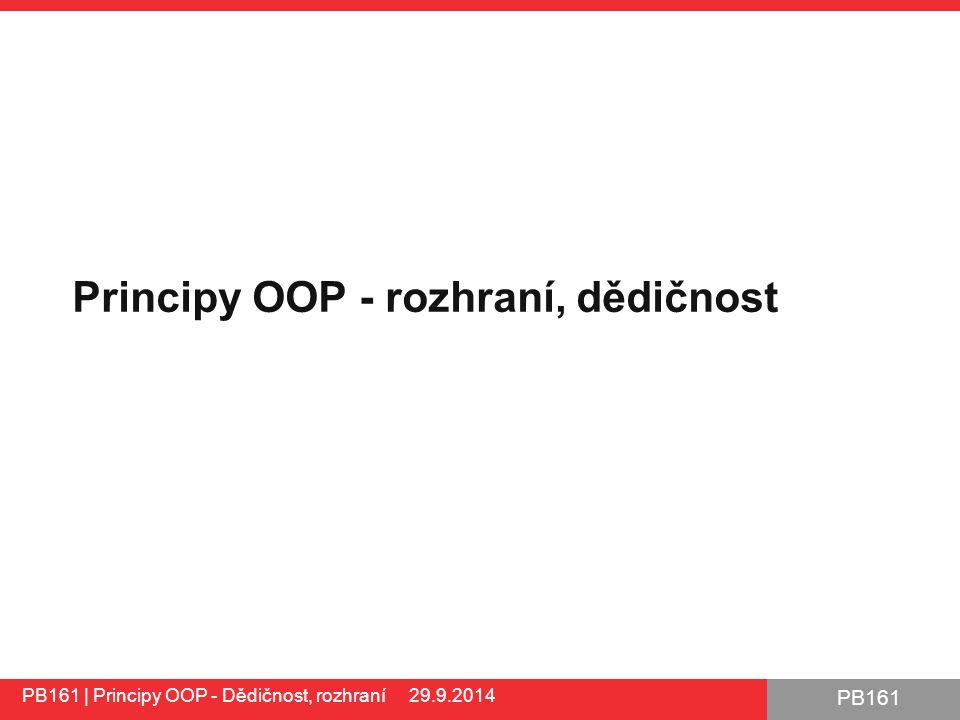 PB161 Principy OOP - rozhraní, dědičnost PB161 | Principy OOP - Dědičnost, rozhraní 29.9.2014 1