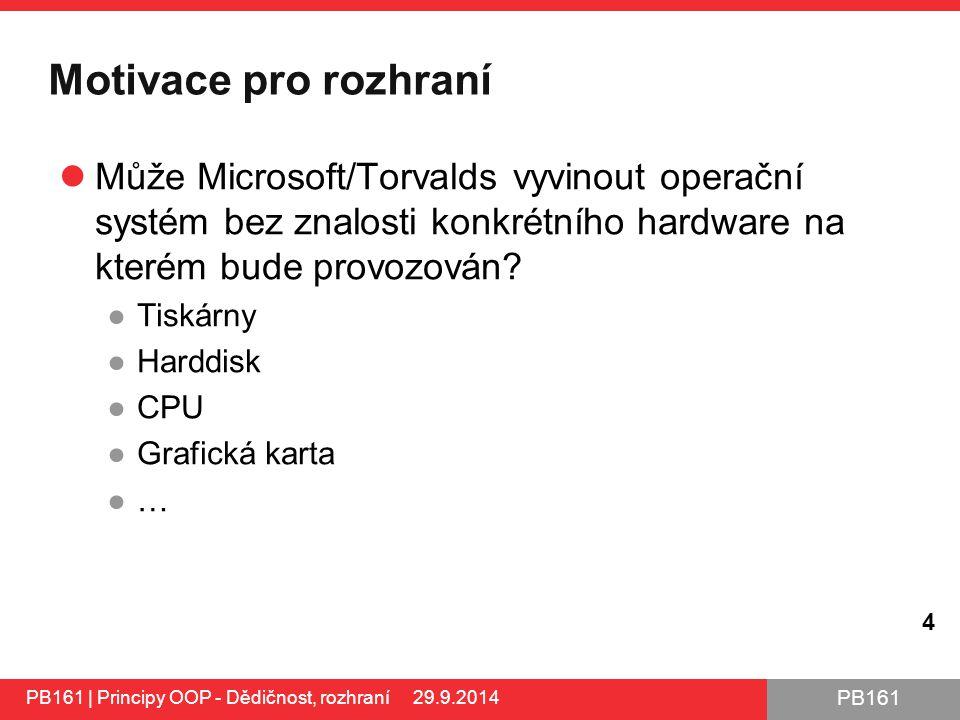 PB161 Motivace pro rozhraní Může Microsoft/Torvalds vyvinout operační systém bez znalosti konkrétního hardware na kterém bude provozován.