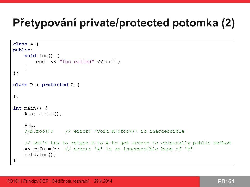 PB161 Přetypování private/protected potomka (2) PB161 | Principy OOP - Dědičnost, rozhraní 29.9.2014 41 class A { public: void foo() { cout <<
