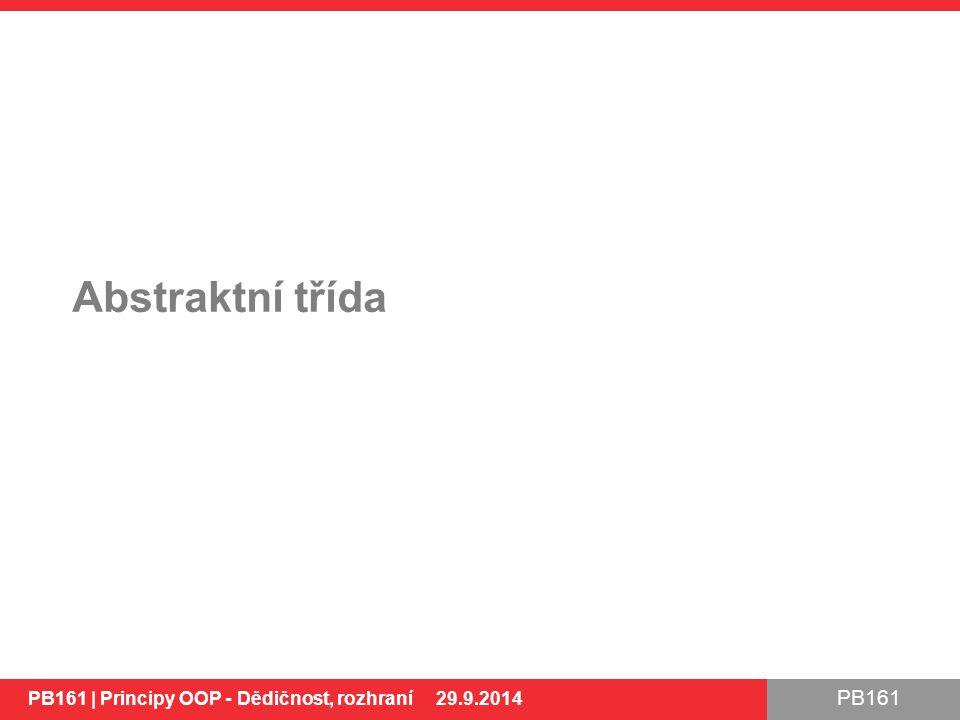 PB161 Abstraktní třída PB161 | Principy OOP - Dědičnost, rozhraní 29.9.2014 43