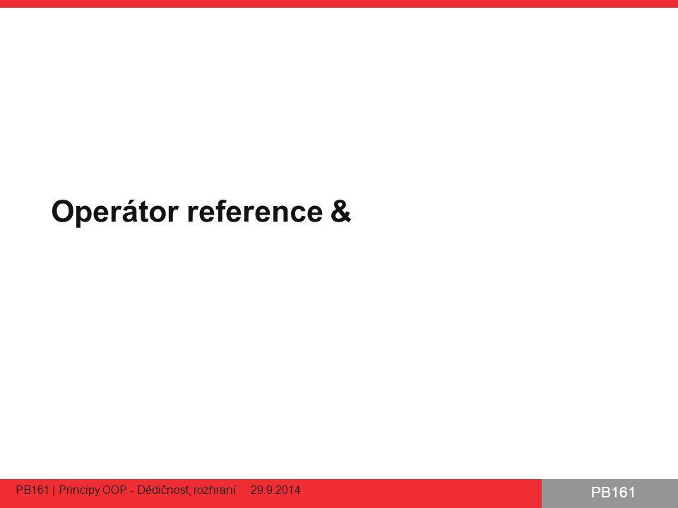 PB161 Operátor reference & PB161 | Principy OOP - Dědičnost, rozhraní 29.9.2014 52