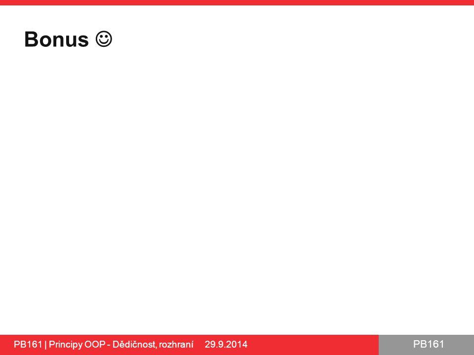 PB161 Bonus PB161 | Principy OOP - Dědičnost, rozhraní 29.9.2014