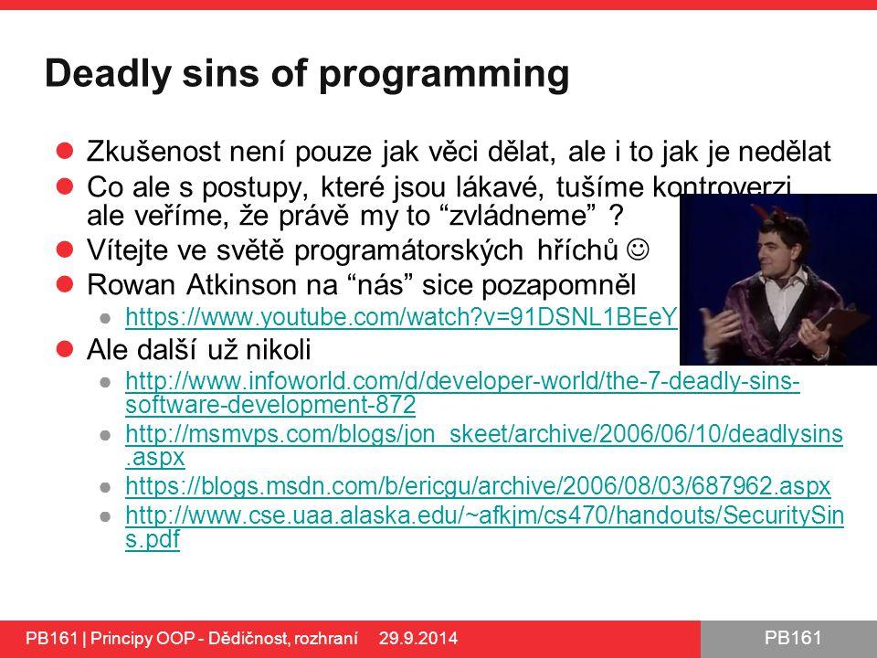 PB161 Deadly sins of programming Zkušenost není pouze jak věci dělat, ale i to jak je nedělat Co ale s postupy, které jsou lákavé, tušíme kontroverzi, ale veříme, že právě my to zvládneme .