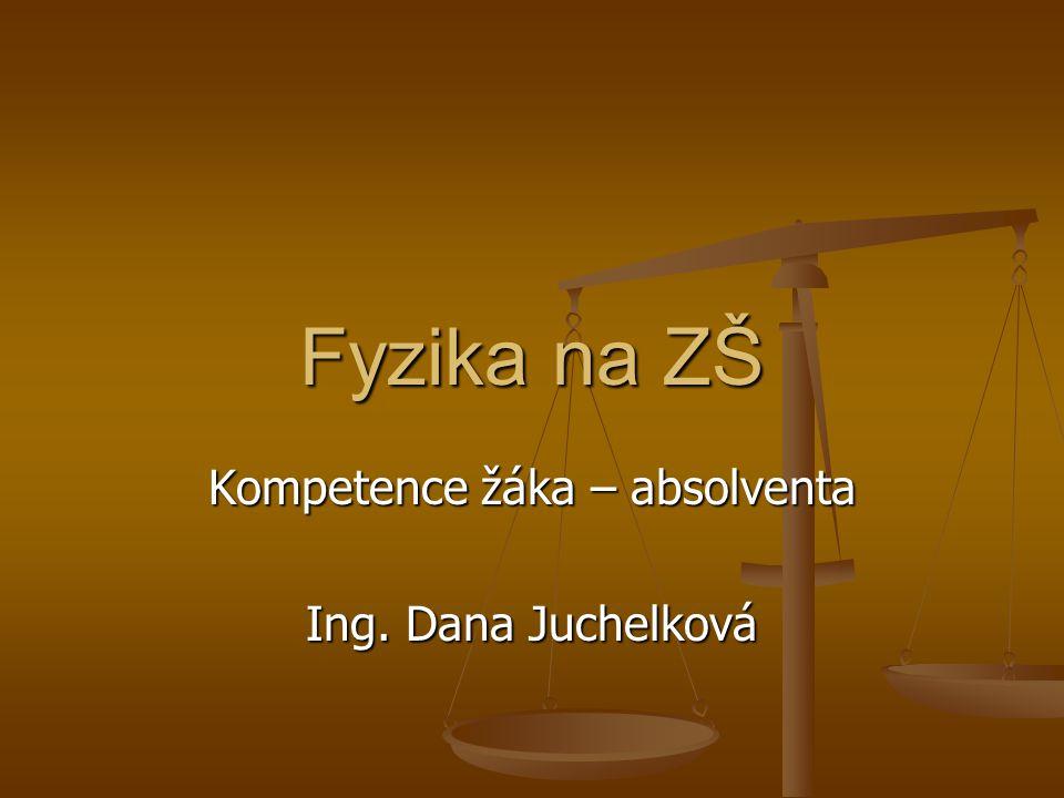 Fyzika na ZŠ Kompetence žáka – absolventa Ing. Dana Juchelková