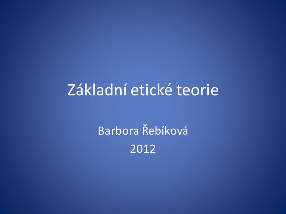 Základní etické teorie Barbora Řebíková 2012