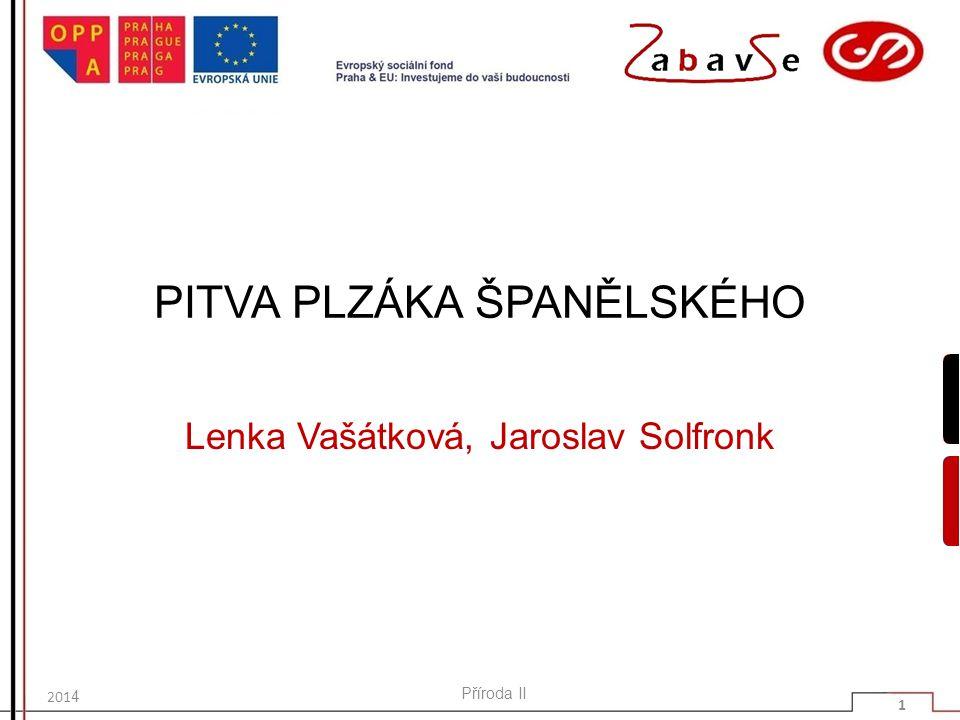 PITVA PLZÁKA ŠPANĚLSKÉHO Lenka Vašátková, Jaroslav Solfronk 201 4 Příroda II 1