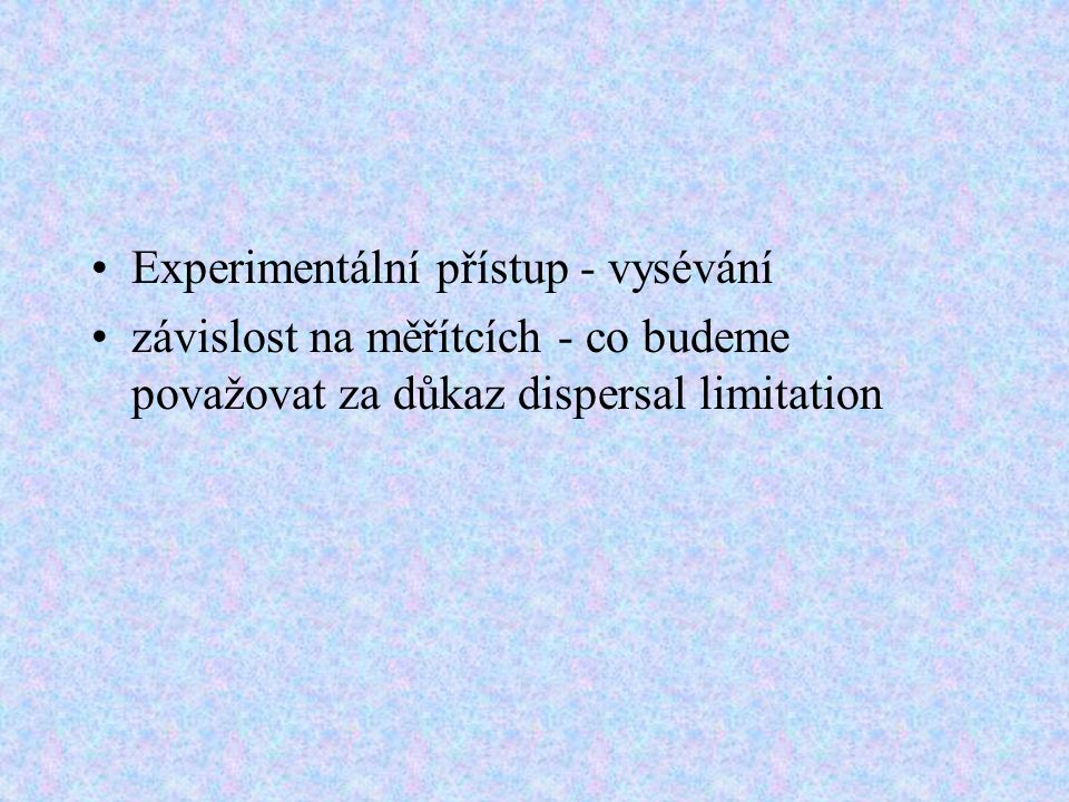 Experimentální přístup - vysévání závislost na měřítcích - co budeme považovat za důkaz dispersal limitation