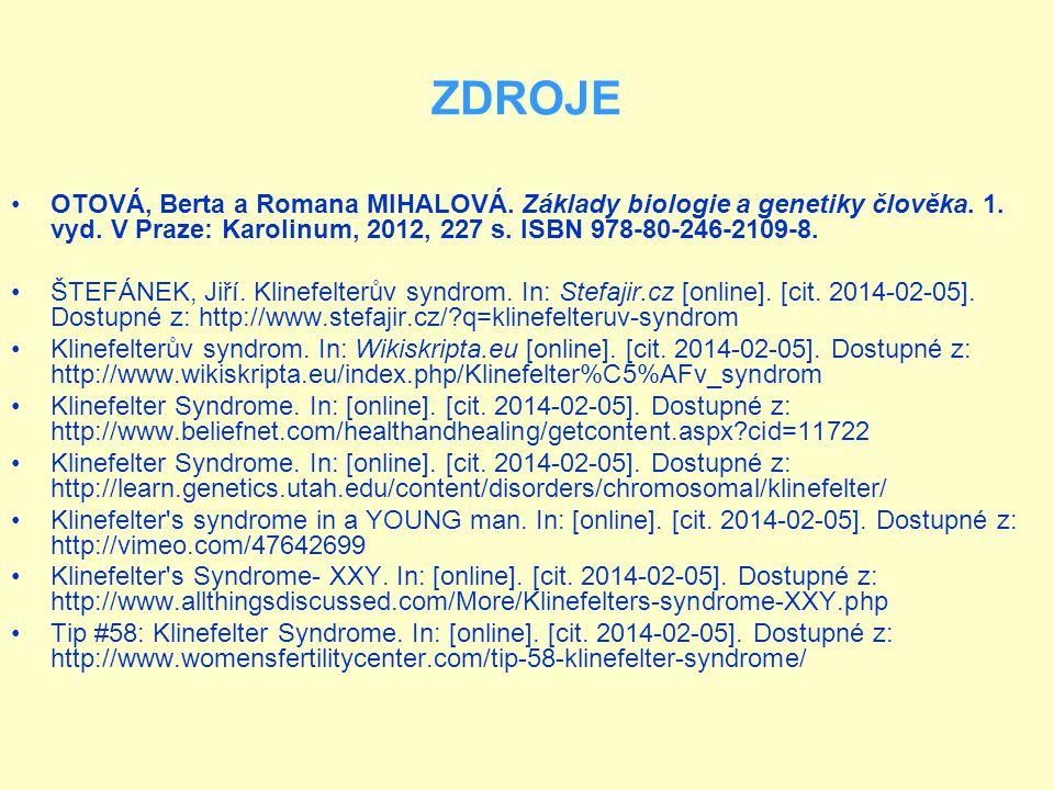 ZDROJE OTOVÁ, Berta a Romana MIHALOVÁ. Základy biologie a genetiky člověka. 1. vyd. V Praze: Karolinum, 2012, 227 s. ISBN 978-80-246-2109-8. ŠTEFÁNEK,