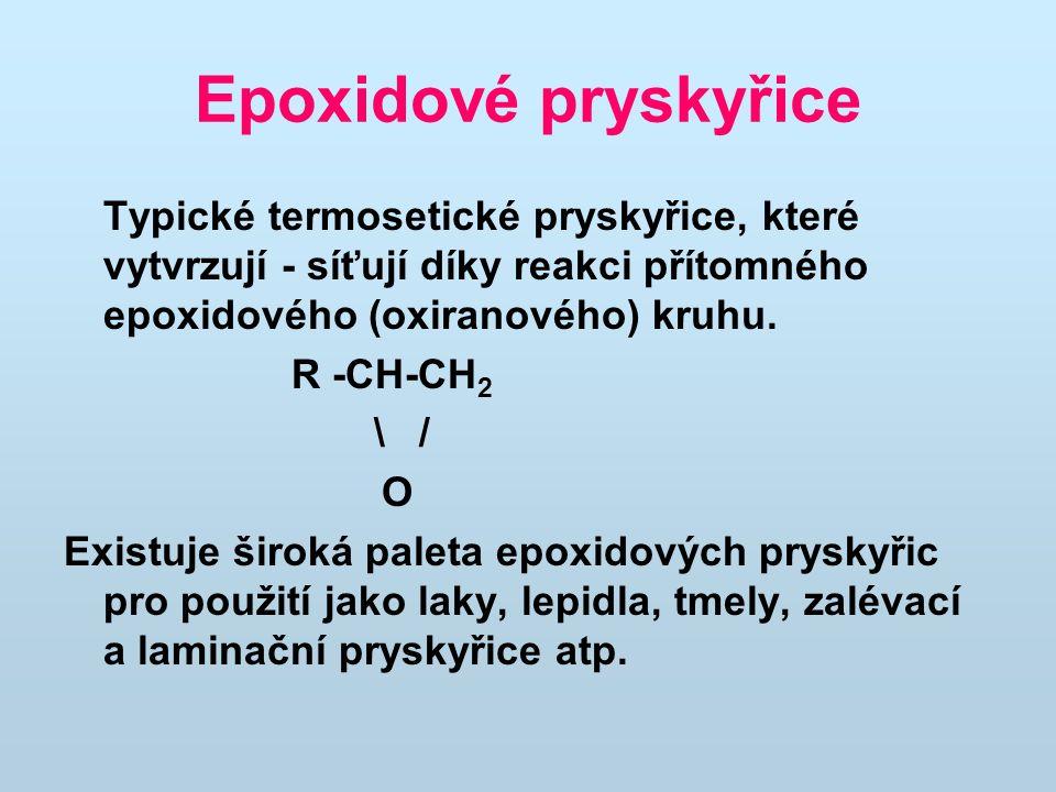 Epoxidové pryskyřice Typické termosetické pryskyřice, které vytvrzují - síťují díky reakci přítomného epoxidového (oxiranového) kruhu. R -CH-CH 2 \ /