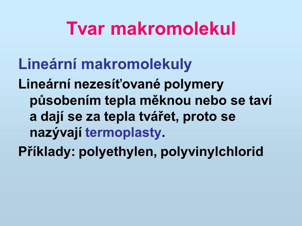 Tvar makromolekul Lineární makromolekuly Lineární nezesíťované polymery působením tepla měknou nebo se taví a dají se za tepla tvářet, proto se nazýva