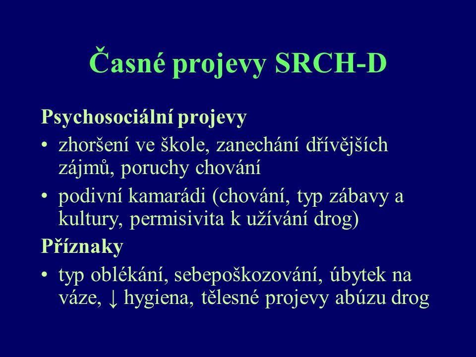 Časné projevy SRCH-D Psychosociální projevy zhoršení ve škole, zanechání dřívějších zájmů, poruchy chování podivní kamarádi (chování, typ zábavy a kul