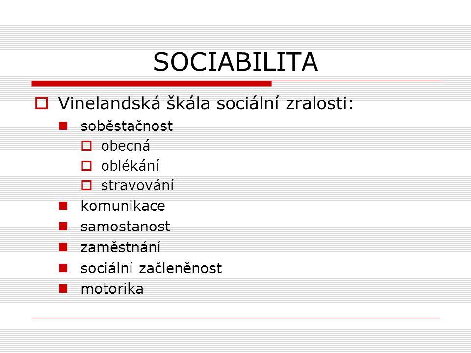 SOCIABILITA  Vinelandská škála sociální zralosti: soběstačnost  obecná  oblékání  stravování komunikace samostanost zaměstnání sociální začleněnos