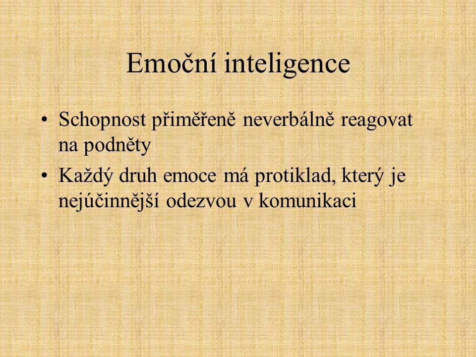 Emoční inteligence Schopnost přiměřeně neverbálně reagovat na podněty Každý druh emoce má protiklad, který je nejúčinnější odezvou v komunikaci