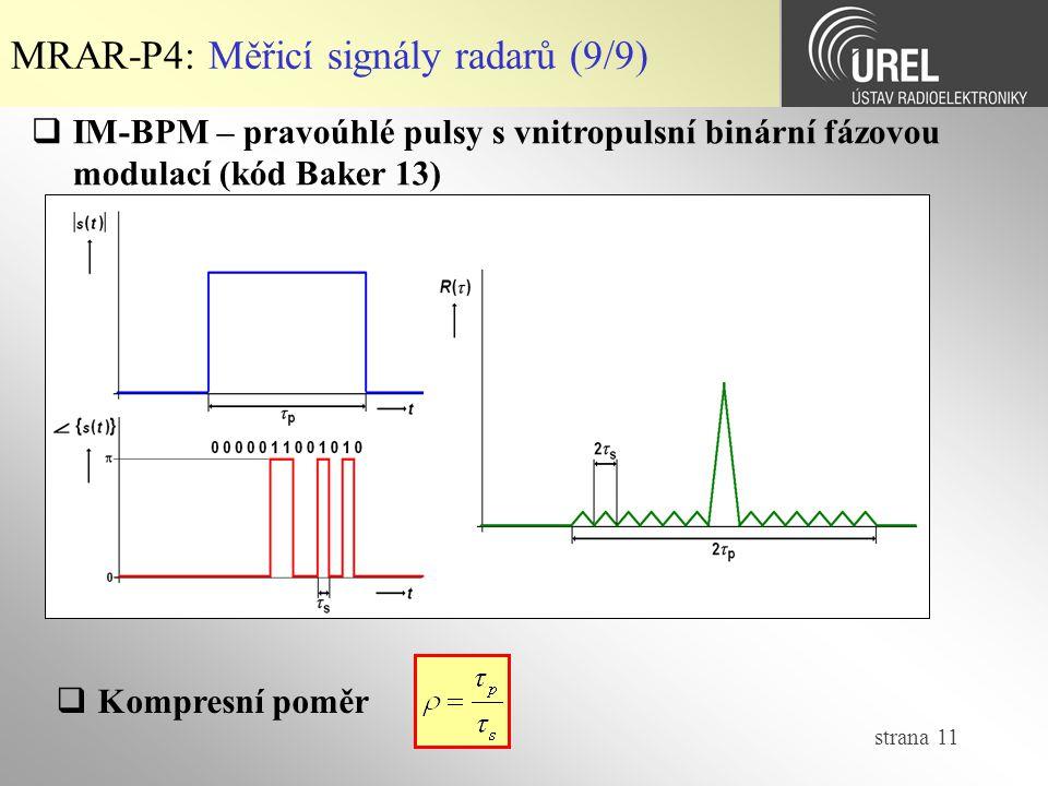strana 11 MRAR-P4: Měřicí signály radarů (9/9)  IM-BPM – pravoúhlé pulsy s vnitropulsní binární fázovou modulací (kód Baker 13)  Kompresní poměr