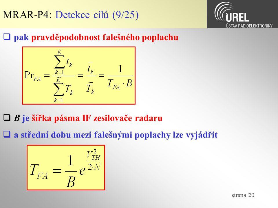 strana 20 MRAR-P4: Detekce cílů (9/25)  pak pravděpodobnost falešného poplachu  B je šířka pásma IF zesilovače radaru  a střední dobu mezi falešnými poplachy lze vyjádřit