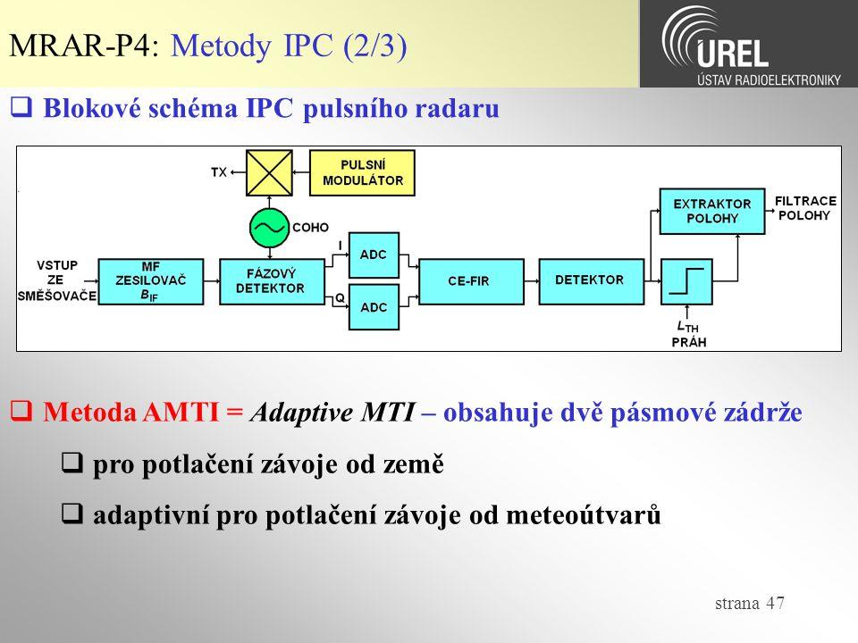 strana 47 MRAR-P4: Metody IPC (2/3)  Blokové schéma IPC pulsního radaru  Metoda AMTI = Adaptive MTI – obsahuje dvě pásmové zádrže  pro potlačení závoje od země  adaptivní pro potlačení závoje od meteoútvarů