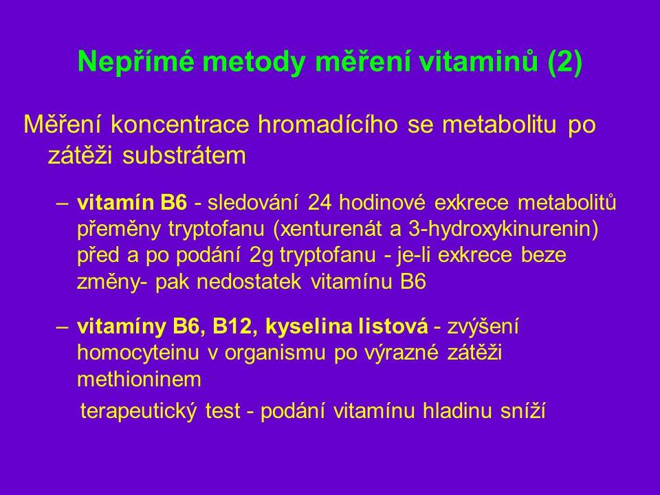 Nepřímé metody měření vitaminů (2) Měření koncentrace hromadícího se metabolitu po zátěži substrátem –vitamín B6 - sledování 24 hodinové exkrece metab