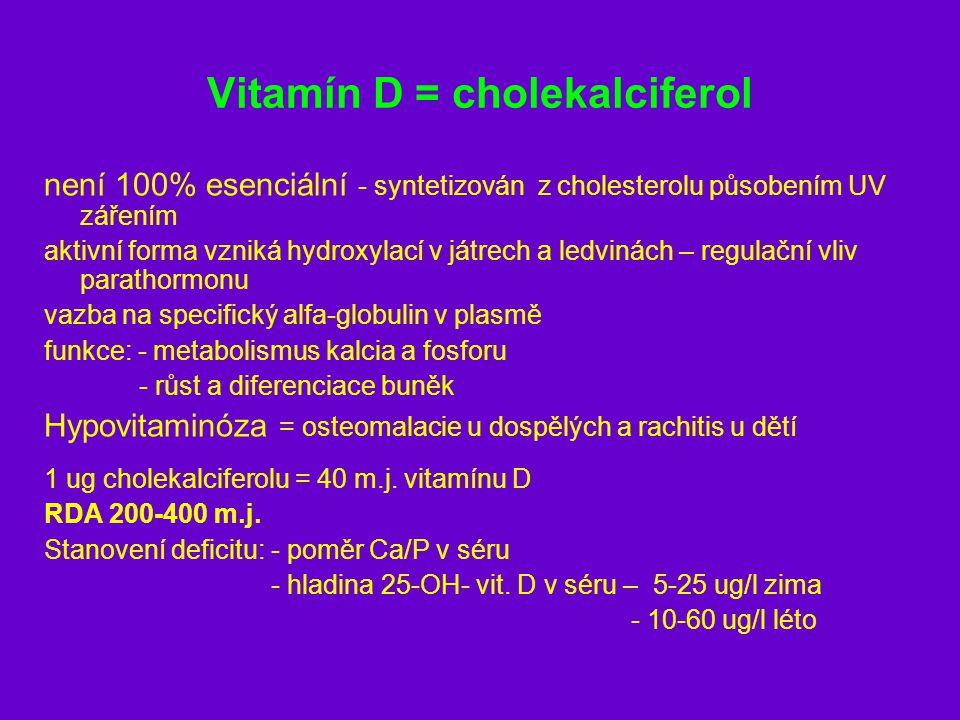Vitamín D = cholekalciferol není 100% esenciální - syntetizován z cholesterolu působením UV zářením aktivní forma vzniká hydroxylací v játrech a ledvi