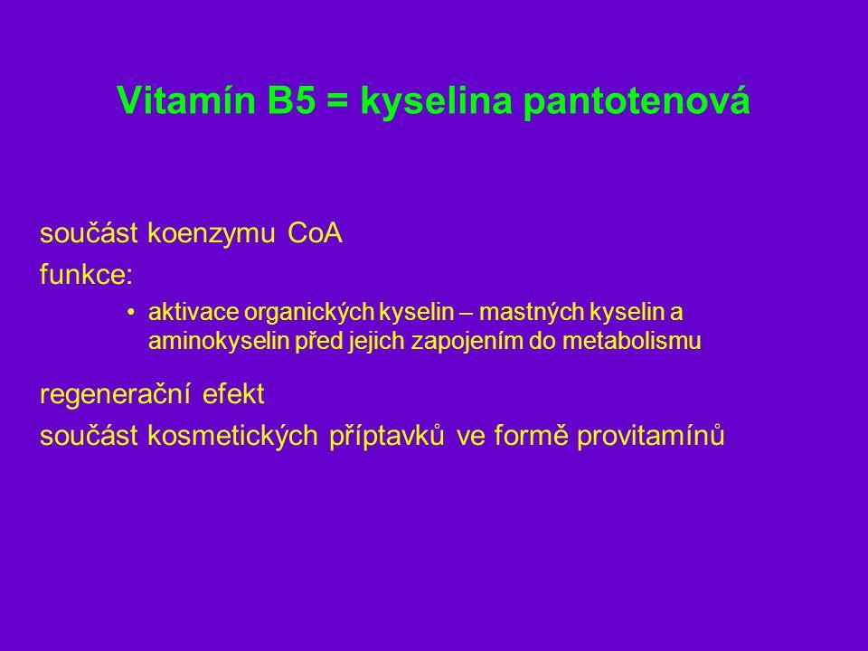Vitamín B5 = kyselina pantotenová součást koenzymu CoA funkce: aktivace organických kyselin – mastných kyselin a aminokyselin před jejich zapojením do