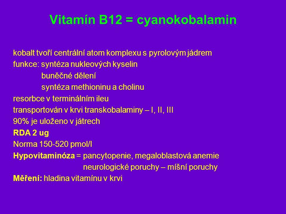 Vitamín B12 = cyanokobalamin kobalt tvoří centrální atom komplexu s pyrolovým jádrem funkce: syntéza nukleových kyselin buněčné dělení syntéza methion
