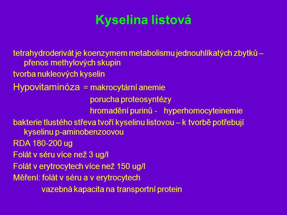 Kyselina listová tetrahydroderivát je koenzymem metabolismu jednouhlíkatých zbytků – přenos methylových skupin tvorba nukleových kyselin Hypovitaminóz