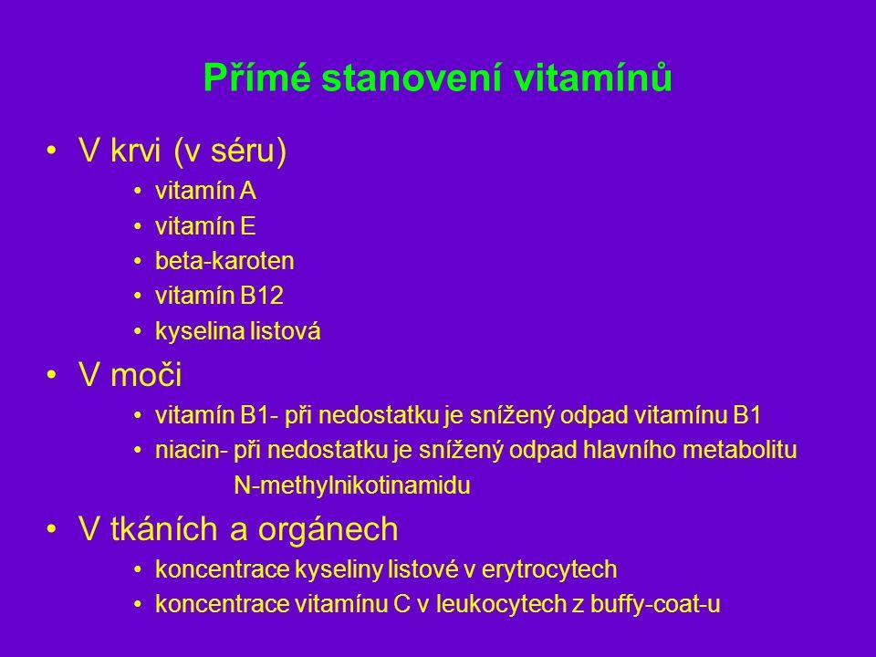 Přímé stanovení vitamínů V krvi (v séru) vitamín A vitamín E beta-karoten vitamín B12 kyselina listová V moči vitamín B1- při nedostatku je snížený od