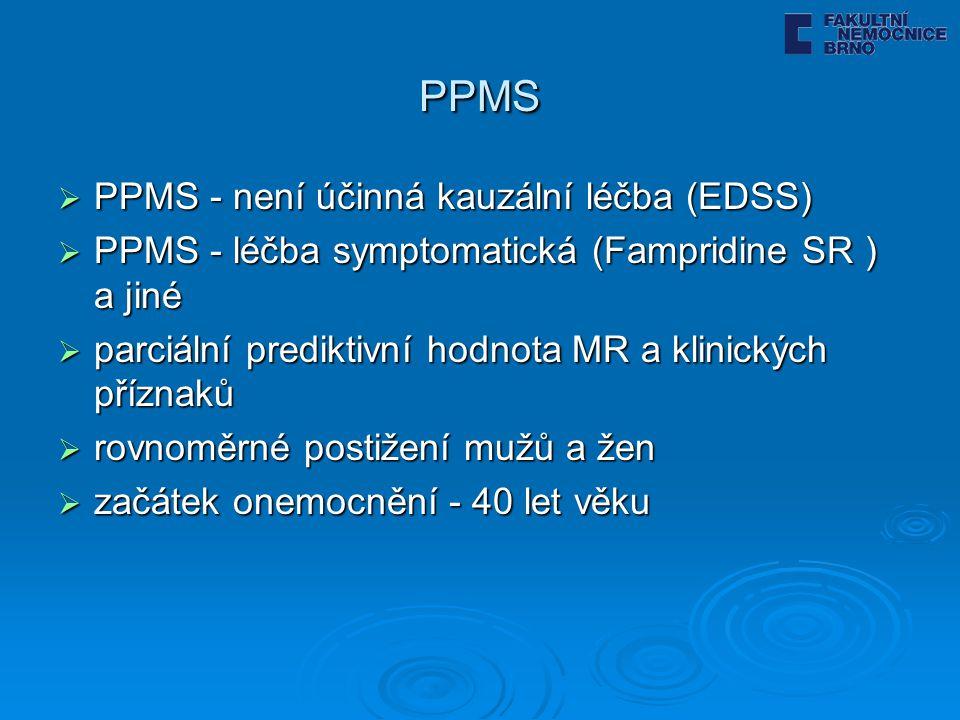 PPMS  PPMS - není účinná kauzální léčba (EDSS)  PPMS - léčba symptomatická (Fampridine SR ) a jiné  parciální prediktivní hodnota MR a klinických příznaků  rovnoměrné postižení mužů a žen  začátek onemocnění - 40 let věku