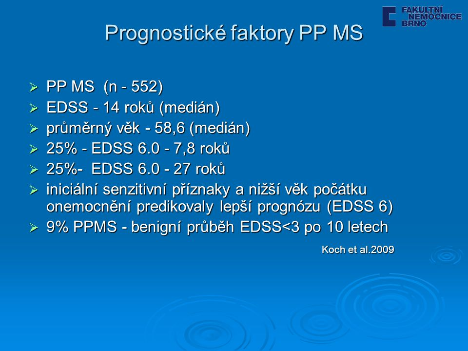 Prognostické faktory PP MS  PP MS (n - 552)  EDSS - 14 roků (medián)  průměrný věk - 58,6 (medián)  25% - EDSS 6.0 - 7,8 roků  25%- EDSS 6.0 - 27