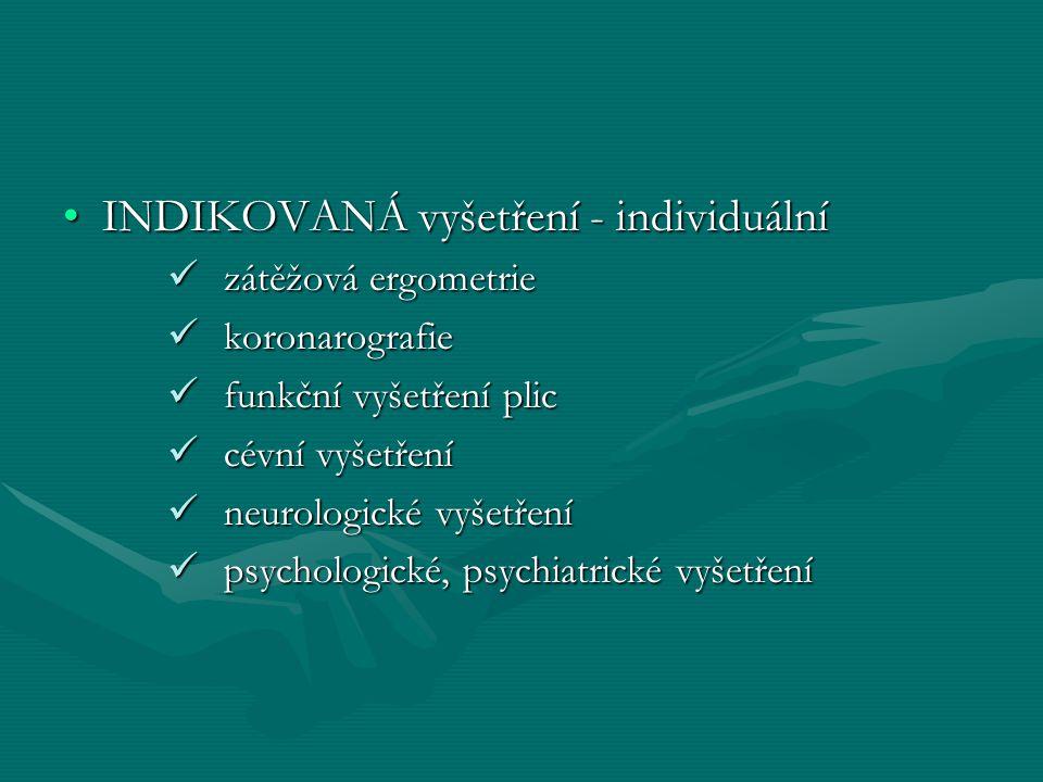 INDIKOVANÁ vyšetření - individuálníINDIKOVANÁ vyšetření - individuální zátěžová ergometrie zátěžová ergometrie koronarografie koronarografie funkční vyšetření plic funkční vyšetření plic cévní vyšetření cévní vyšetření neurologické vyšetření neurologické vyšetření psychologické, psychiatrické vyšetření psychologické, psychiatrické vyšetření