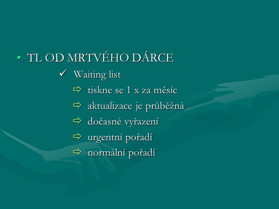 TL OD MRTVÉHO DÁRCETL OD MRTVÉHO DÁRCE Waiting list Waiting list  tiskne se 1 x za měsíc  aktualizace je průběžná  dočasné vyřazení  urgentní pořadí  normální pořadí