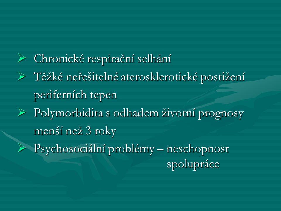  Chronické respirační selhání  Těžké neřešitelné aterosklerotické postižení periferních tepen periferních tepen  Polymorbidita s odhadem životní prognosy menší než 3 roky menší než 3 roky  Psychosociální problémy – neschopnost spolupráce