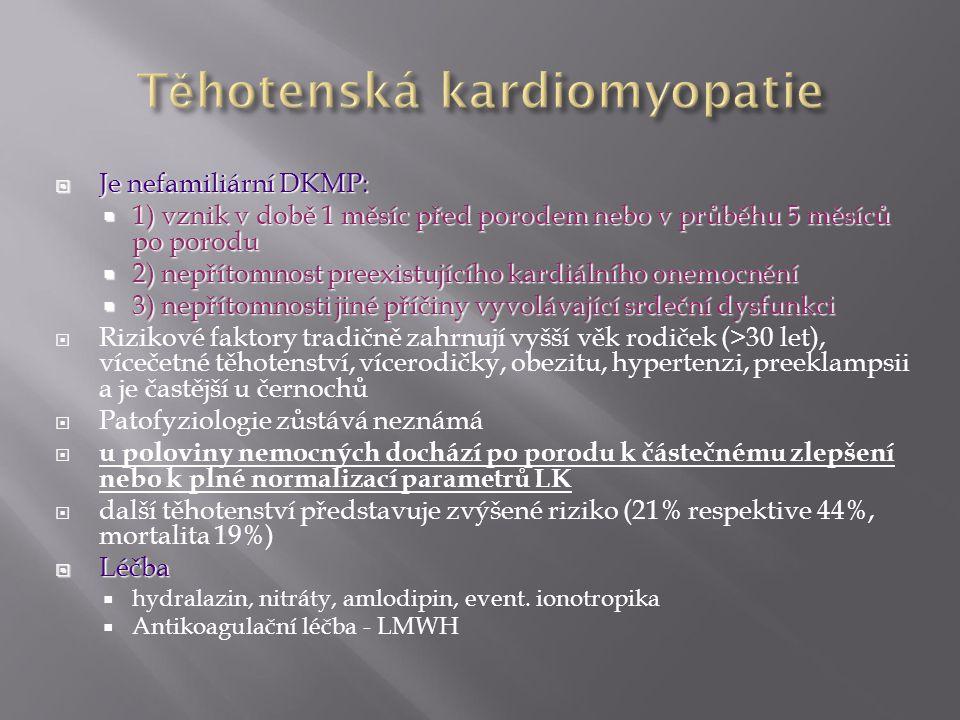  Je nefamiliární DKMP:  1) vznik v době 1 měsíc před porodem nebo v průběhu 5 měsíců po porodu  2) nepřítomnost preexistujícího kardiálního onemocn