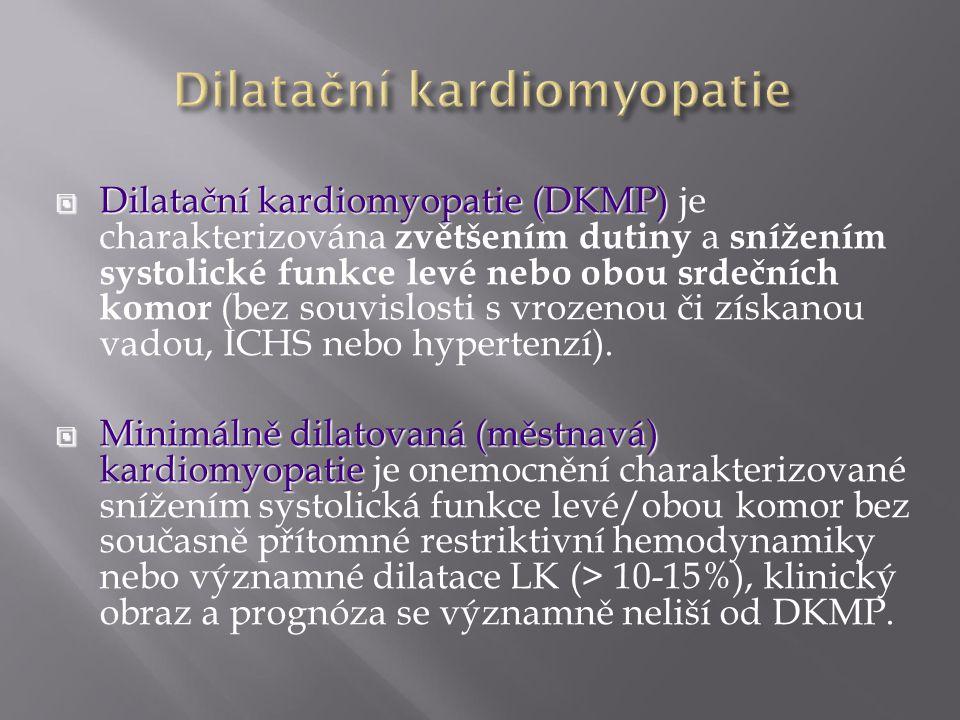  Etiologie:  Geneticky podmíněná  Geneticky podmíněná (familiární) 40-60%  Ostatní  Ostatní (nefamiliární) - zánětlivá (viry, …) - toxická (alkohol, anthracykliny, …) - těhotenská kardiomyopatie - svalové dystrofie - hemochromatóza, …