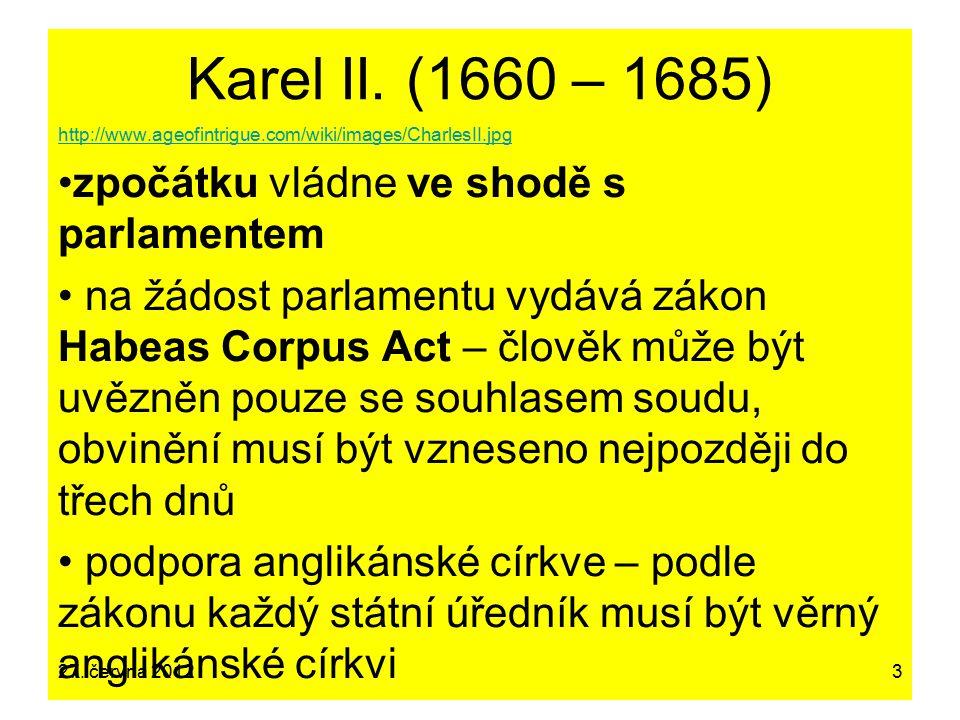 Karel II. (1660 – 1685) http://www.ageofintrigue.com/wiki/images/CharlesII.jpg zpočátku vládne ve shodě s parlamentem na žádost parlamentu vydává záko