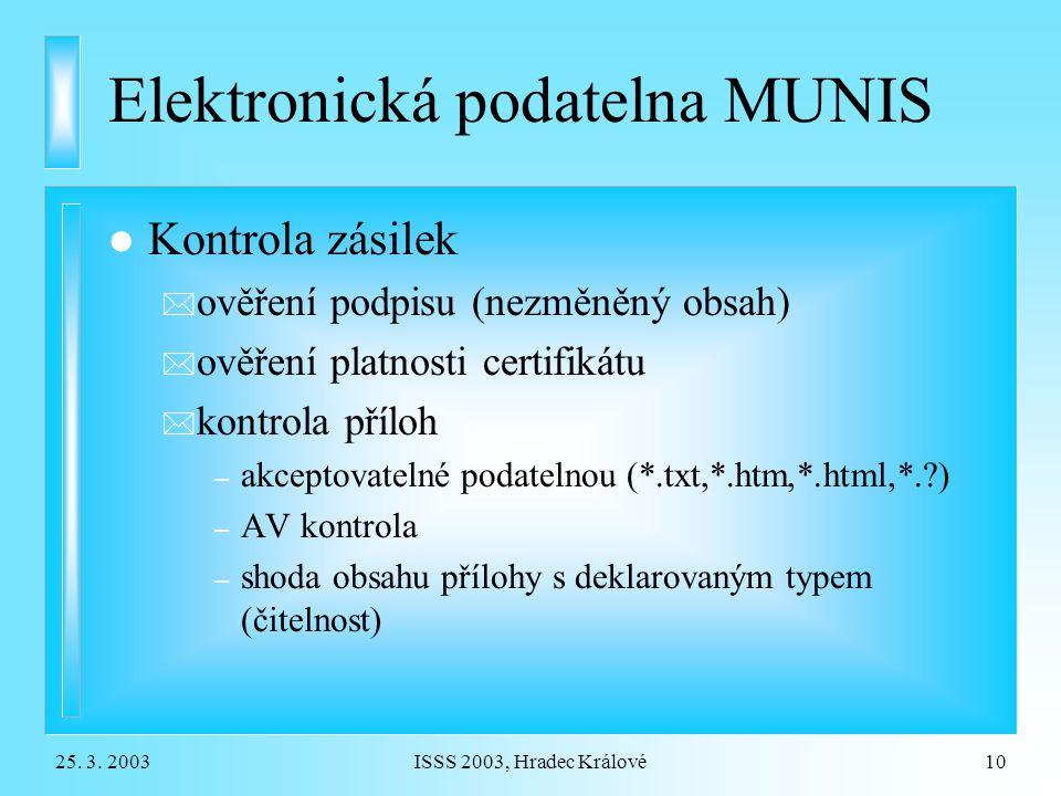 25. 3. 2003ISSS 2003, Hradec Králové10 Elektronická podatelna MUNIS l Kontrola zásilek * ověření podpisu (nezměněný obsah) * ověření platnosti certifi