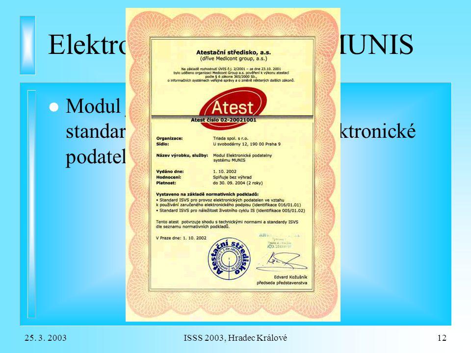 25. 3. 2003ISSS 2003, Hradec Králové12 Elektronická podatelna MUNIS l Modul je atestován pro shodu se standardem ISVS pro provoz elektronické podateln
