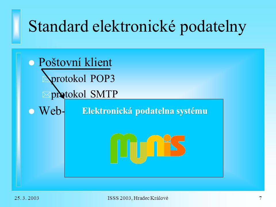 25. 3. 2003ISSS 2003, Hradec Králové7 Standard elektronické podatelny l Poštovní klient * protokol POP3 * protokol SMTP l Web-aplikace
