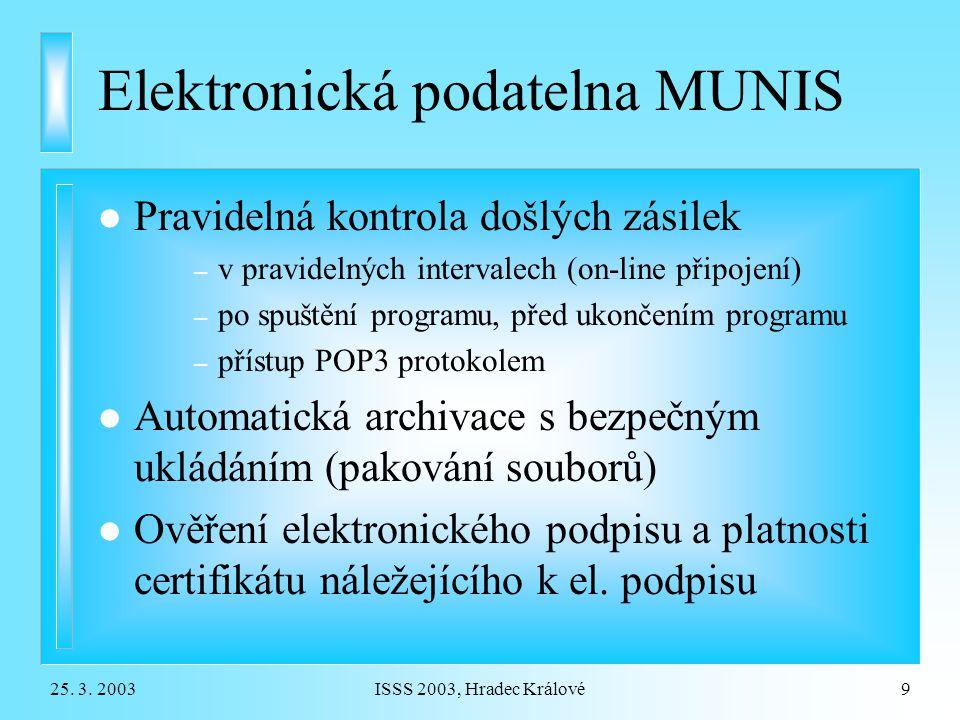 25. 3. 2003ISSS 2003, Hradec Králové9 Elektronická podatelna MUNIS l Pravidelná kontrola došlých zásilek – v pravidelných intervalech (on-line připoje