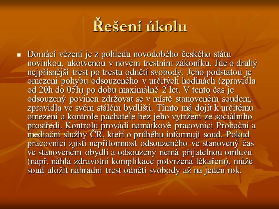 Řešení úkolu Domácí vězení je z pohledu novodobého českého státu novinkou, ukotvenou v novém trestním zákoníku.