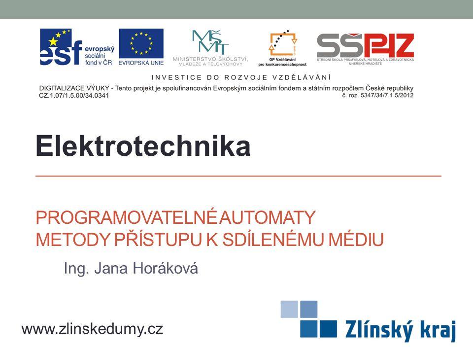 PROGRAMOVATELNÉ AUTOMATY METODY PŘÍSTUPU K SDÍLENÉMU MÉDIU Ing. Jana Horáková Elektrotechnika www.zlinskedumy.cz
