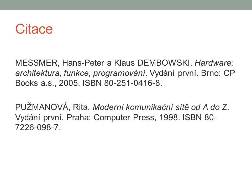 Citace MESSMER, Hans-Peter a Klaus DEMBOWSKI. Hardware: architektura, funkce, programování. Vydání první. Brno: CP Books a.s., 2005. ISBN 80-251-0416-