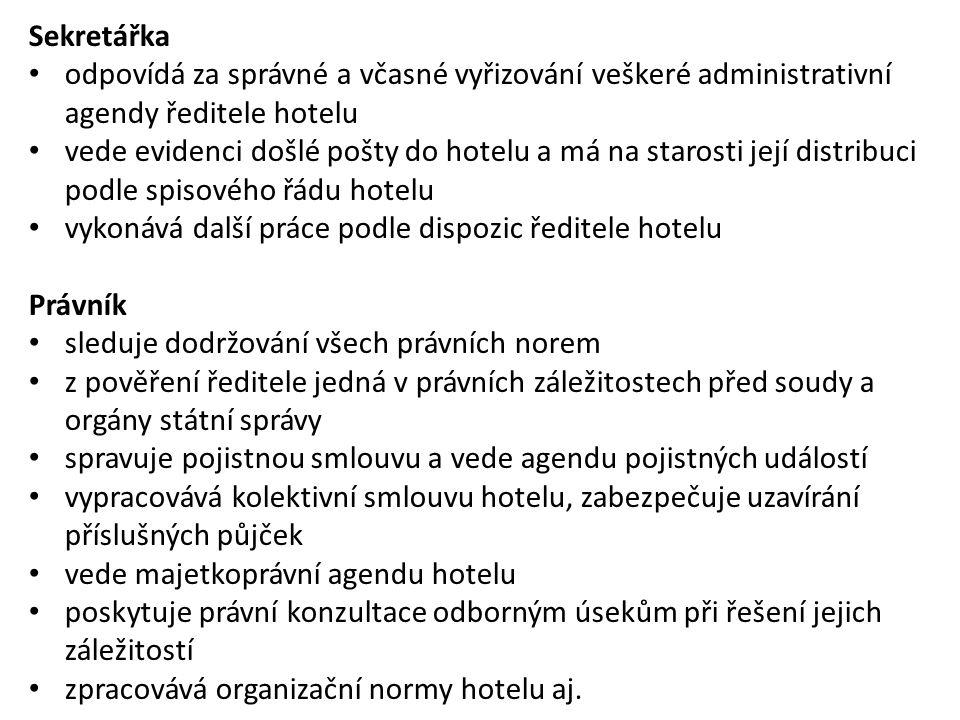 Sekretářka odpovídá za správné a včasné vyřizování veškeré administrativní agendy ředitele hotelu vede evidenci došlé pošty do hotelu a má na starosti