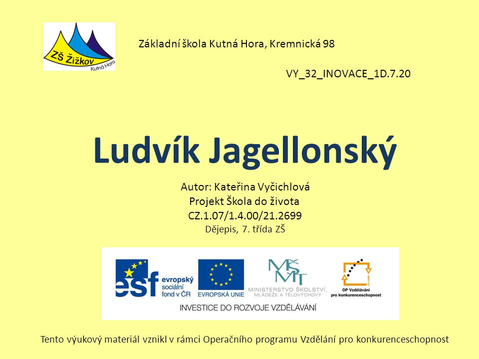 VY_32_INOVACE_1D.7.20 Autor: Kateřina Vyčichlová Projekt Škola do života CZ.1.07/1.4.00/21.2699 Dějepis, 7.