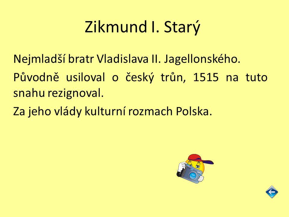 Zikmund I.Starý Nejmladší bratr Vladislava II. Jagellonského.
